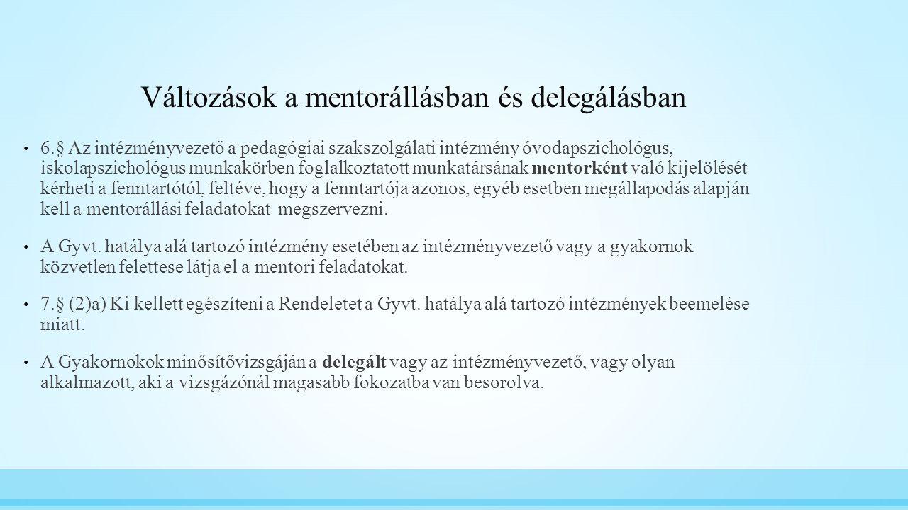 Változások a mentorállásban és delegálásban 6.§ Az intézményvezető a pedagógiai szakszolgálati intézmény óvodapszichológus, iskolapszichológus munkakö
