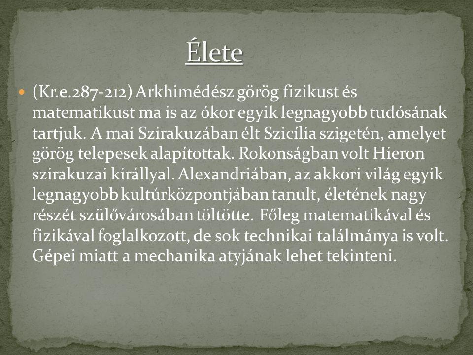 (Kr.e.287-212) Arkhimédész görög fizikust és matematikust ma is az ókor egyik legnagyobb tudósának tartjuk. A mai Szirakuzában élt Szicília szigetén,