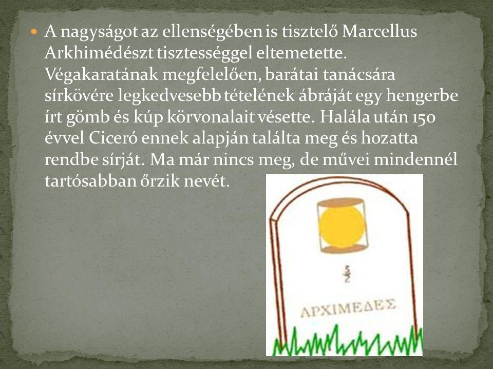 A nagyságot az ellenségében is tisztelő Marcellus Arkhimédészt tisztességgel eltemetette. Végakaratának megfelelően, barátai tanácsára sírkövére legke