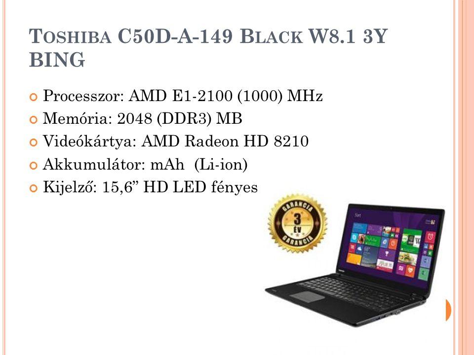 T OSHIBA C50D-A-149 B LACK W8.1 3Y BING Processzor: AMD E1-2100 (1000) MHz Memória: 2048 (DDR3) MB Videókártya: AMD Radeon HD 8210 Akkumulátor: mAh (Li-ion) Kijelző: 15,6 HD LED fényes