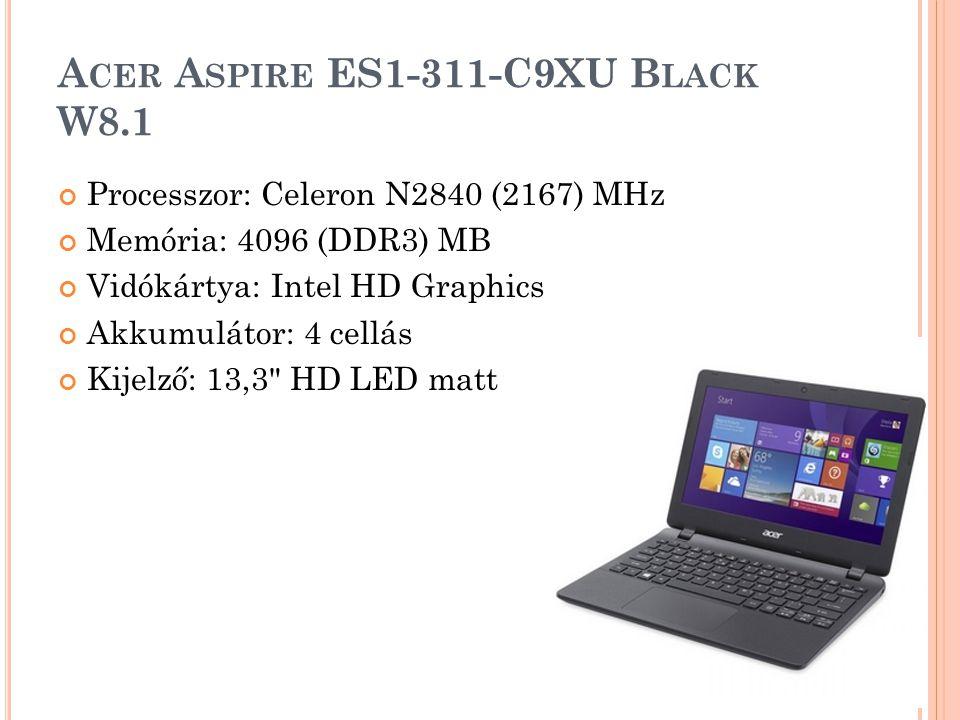 A CER A SPIRE ES1-311-C9XU B LACK W8.1 Processzor: Celeron N2840 (2167) MHz Memória: 4096 (DDR3) MB Vidókártya: Intel HD Graphics Akkumulátor: 4 cellá