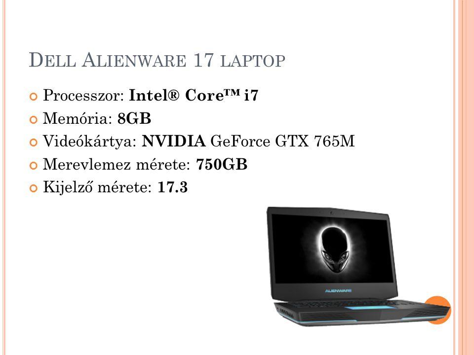 D ELL A LIENWARE 17 LAPTOP Processzor: Intel® Core™ i7 Memória: 8GB Videókártya: NVIDIA GeForce GTX 765M Merevlemez mérete: 750GB Kijelző mérete: 17.3