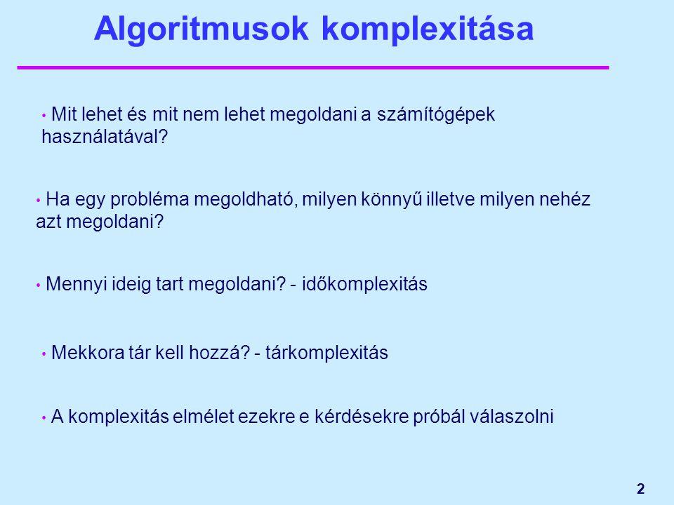 2 Algoritmusok komplexitása Mit lehet és mit nem lehet megoldani a számítógépek használatával? Ha egy probléma megoldható, milyen könnyű illetve milye