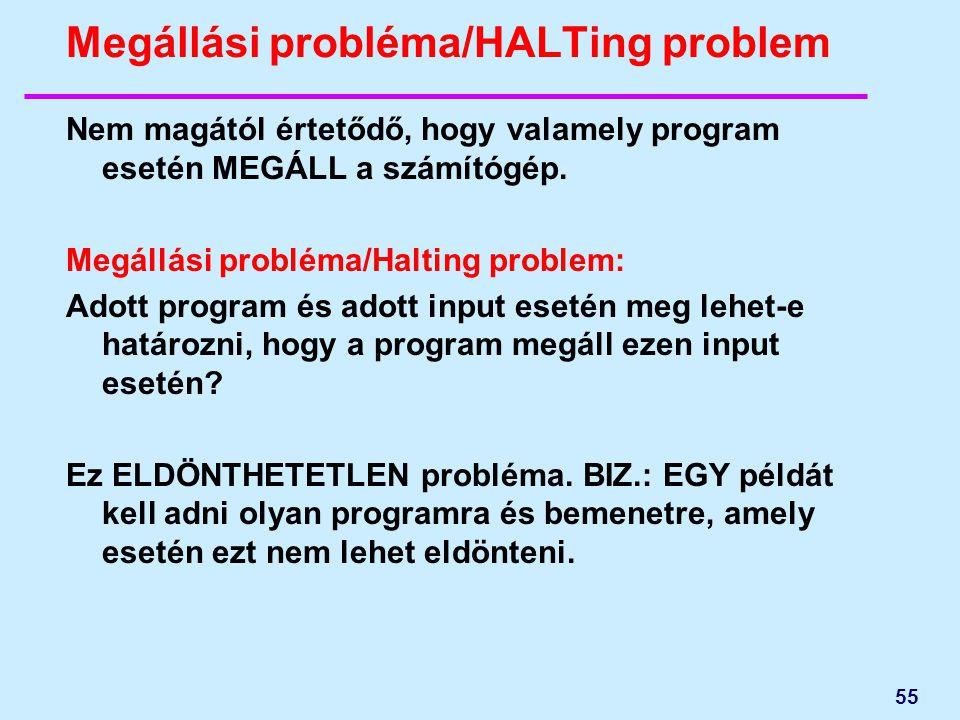 55 Megállási probléma/HALTing problem Nem magától értetődő, hogy valamely program esetén MEGÁLL a számítógép. Megállási probléma/Halting problem: Adot
