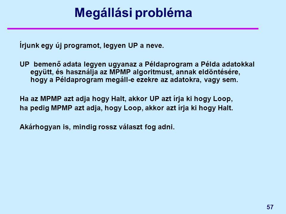 57 Megállási probléma Írjunk egy új programot, legyen UP a neve. UP bemenő adata legyen ugyanaz a Példaprogram a Példa adatokkal együtt, és használja