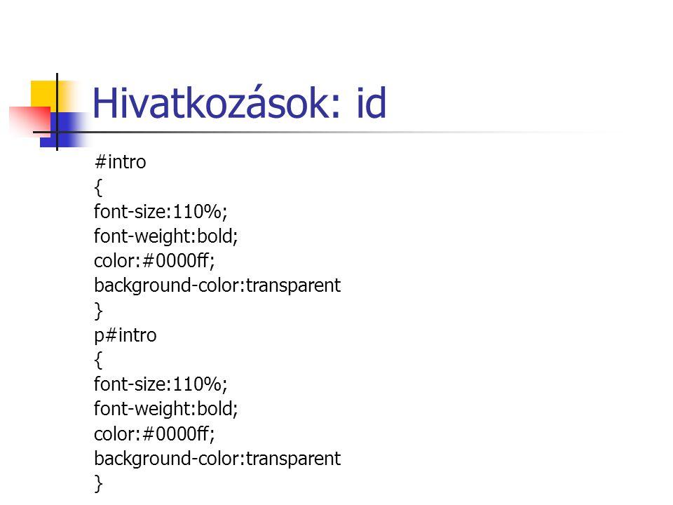 Hivatkozások: id #intro { font-size:110%; font-weight:bold; color:#0000ff; background-color:transparent } p#intro { font-size:110%; font-weight:bold; color:#0000ff; background-color:transparent }