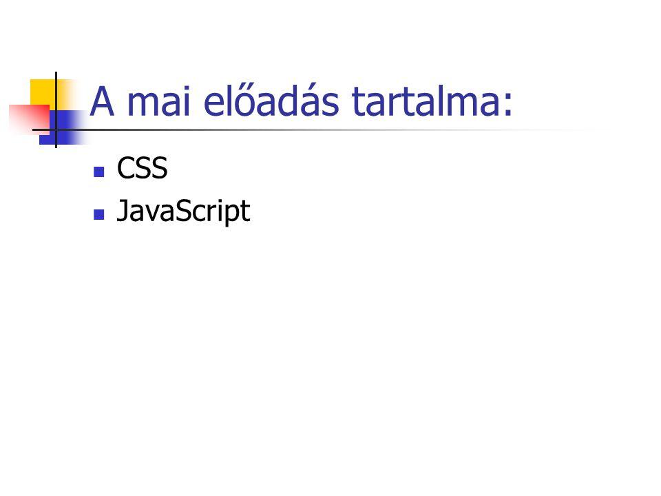 Problémák Tartalom, formázás egyveleg HTML formázó készlet szegényes HTML a dokumentum szerkezetét adja A böngészőre volt bízva a megjelenítés Netscape, IE, új elemek Egységes megoldás CSS