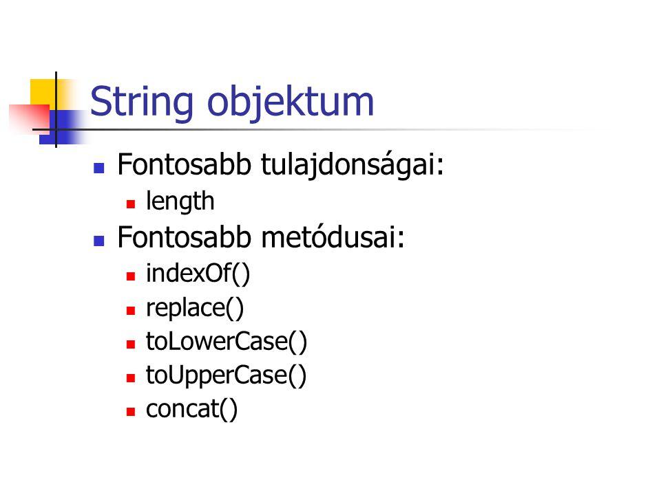String objektum Fontosabb tulajdonságai: length Fontosabb metódusai: indexOf() replace() toLowerCase() toUpperCase() concat()