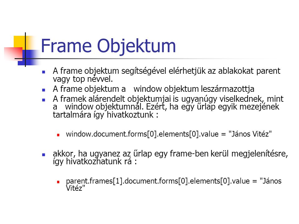 Frame Objektum A frame objektum segítségével elérhetjük az ablakokat parent vagy top névvel.