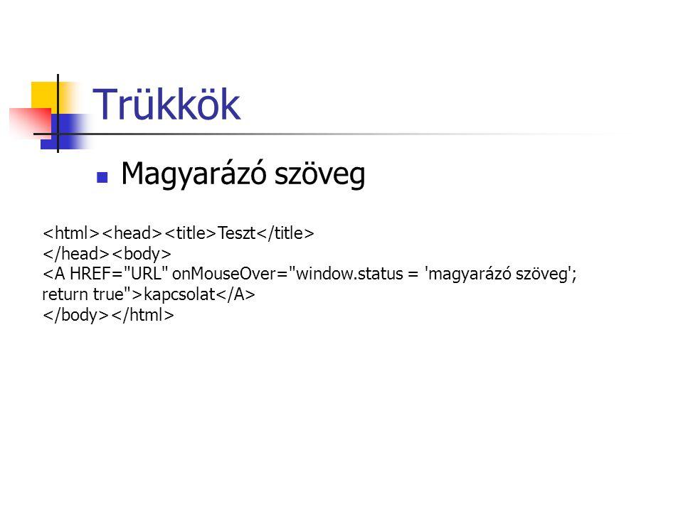 Trükkök Magyarázó szöveg Teszt <A HREF= URL onMouseOver= window.status = magyarázó szöveg ; return true >kapcsolat