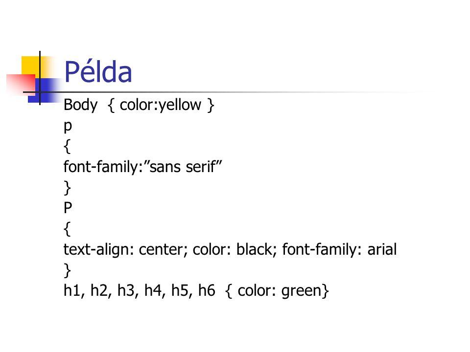 Példa Body { color:yellow } p { font-family: sans serif } P { text-align: center; color: black; font-family: arial } h1, h2, h3, h4, h5, h6 { color: green}