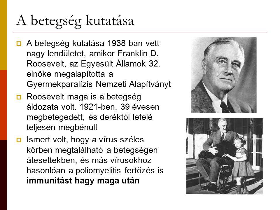 A betegség kutatása  A betegség kutatása 1938-ban vett nagy lendületet, amikor Franklin D. Roosevelt, az Egyesült Államok 32. elnöke megalapította a