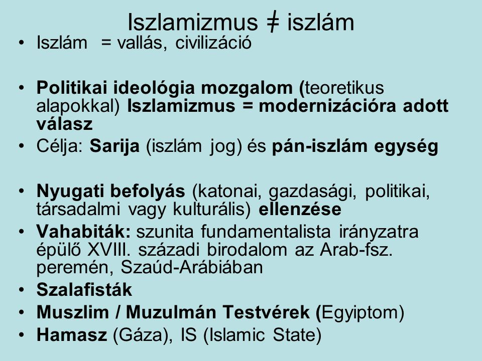Iszlamizmus = iszlám Iszlám = vallás, civilizáció Politikai ideológia mozgalom (teoretikus alapokkal) Iszlamizmus = modernizációra adott válasz Célja: