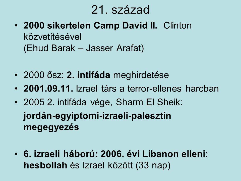 21. század 2000 sikertelen Camp David II. Clinton közvetítésével (Ehud Barak – Jasser Arafat) 2000 ősz: 2. intifáda meghirdetése 2001.09.11. Izrael tá