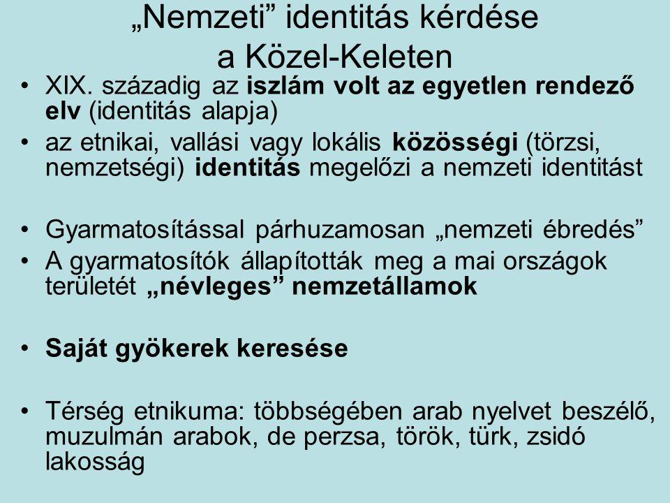 """""""Nemzeti"""" identitás kérdése a Közel-Keleten XIX. századig az iszlám volt az egyetlen rendező elv (identitás alapja) az etnikai, vallási vagy lokális k"""