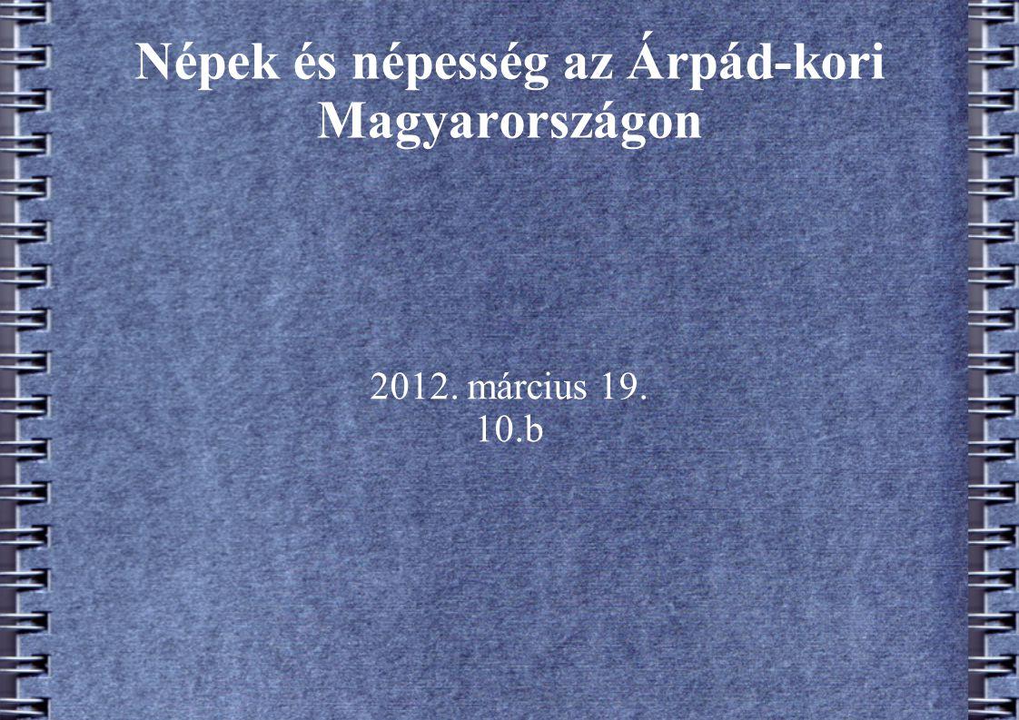 Népek és népesség az Árpád-kori Magyarországon 2012. március 19. 10.b