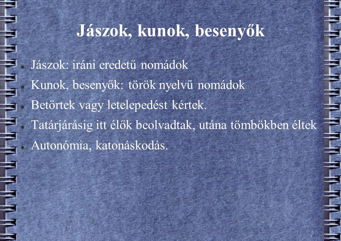 Jászok, kunok, besenyők Jászok: iráni eredetű nomádok Kunok, besenyők: török nyelvű nomádok Betörtek vagy letelepedést kértek. Tatárjárásig itt élők b