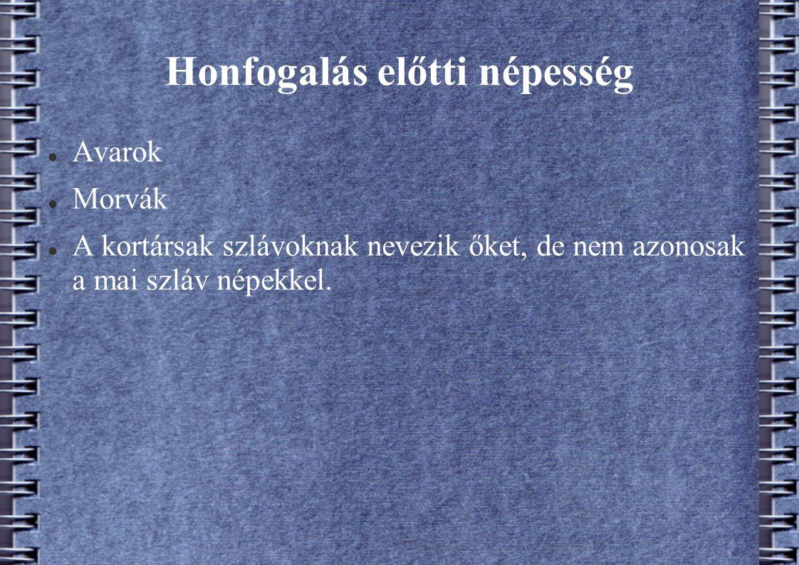 Honfogalás előtti népesség Avarok Morvák A kortársak szlávoknak nevezik őket, de nem azonosak a mai szláv népekkel.