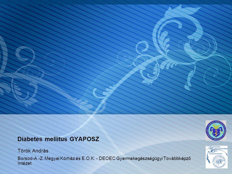 Diabetes mellitus GYAPOSZ Török András Borsod-A.-Z. Megyei Kórház és E.O.K. - DEOEC Gyermekegészségügyi Továbbképző Intézet
