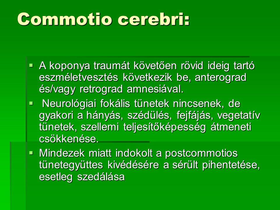 Commotio cerebri:  A koponya traumát követően rövid ideig tartó eszméletvesztés következik be, anterograd és/vagy retrograd amnesiával.  Neurológiai