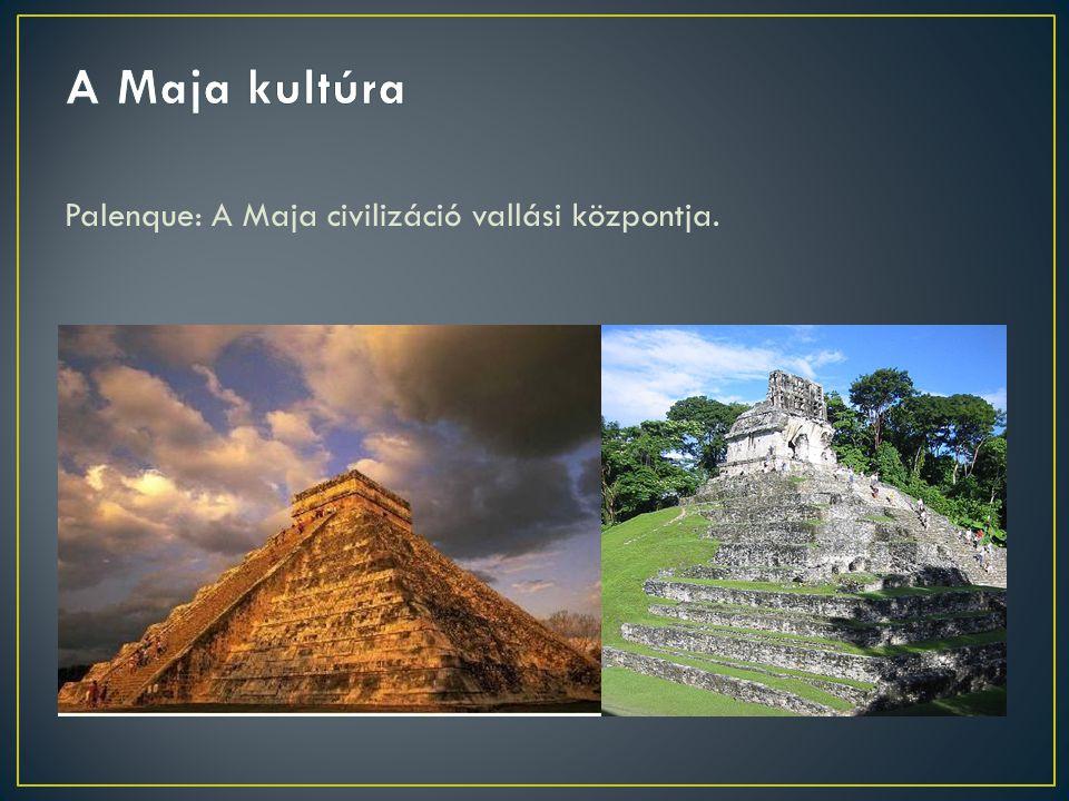Palenque: A Maja civilizáció vallási központja.