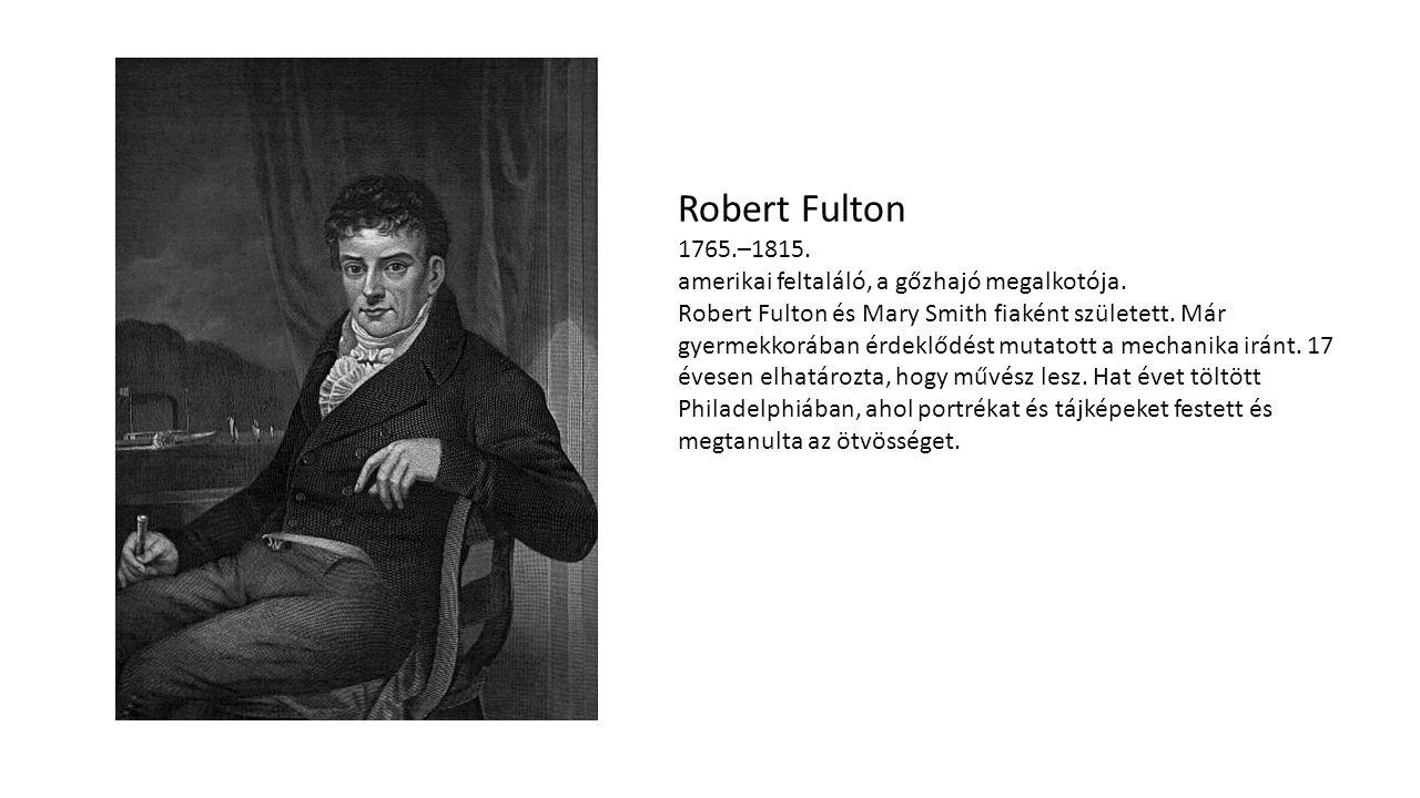 Robert Fulton 1765.–1815. amerikai feltaláló, a gőzhajó megalkotója. Robert Fulton és Mary Smith fiaként született. Már gyermekkorában érdeklődést mut
