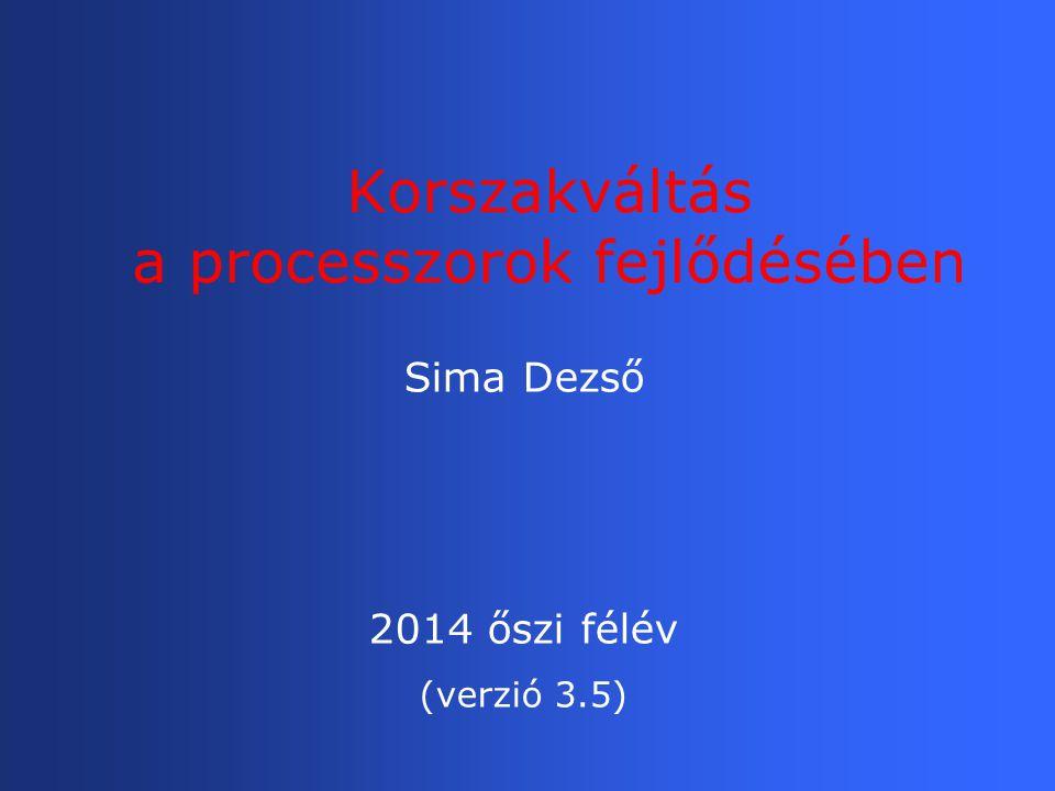 Korszakváltás a processzorok fejlődésében Sima Dezső 2014 őszi félév (verzió 3.5)