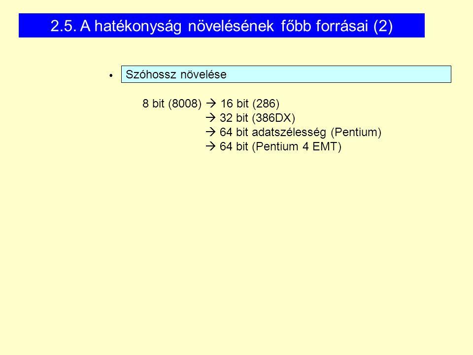 Szóhossz növelése 8 bit (8008)  16 bit (286)  32 bit (386DX)  64 bit adatszélesség (Pentium)  64 bit (Pentium 4 EMT) 2.5.
