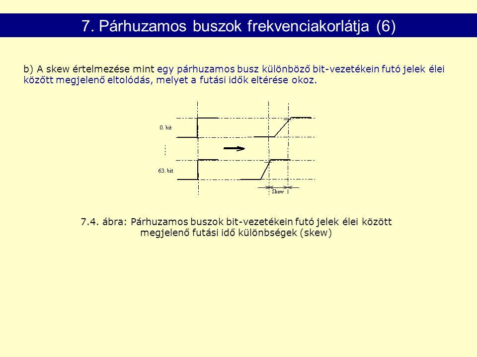 7.4. ábra: Párhuzamos buszok bit-vezetékein futó jelek élei között megjelenő futási idő különbségek (skew) 7. Párhuzamos buszok frekvenciakorlátja (6)