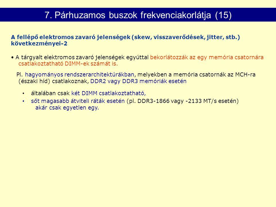7. Párhuzamos buszok frekvenciakorlátja (15) A fellépő elektromos zavaró jelenségek (skew, visszaverődések, jitter, stb.) következményei-2 A tárgyalt