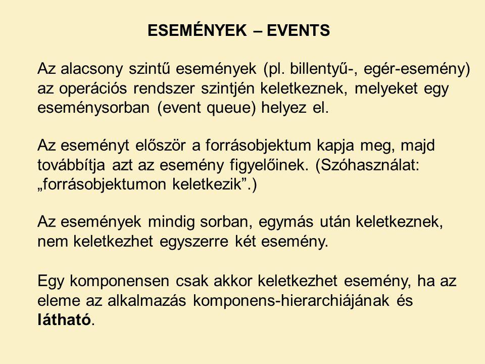 ESEMÉNYEK – EVENTS Az események mindig sorban, egymás után keletkeznek, nem keletkezhet egyszerre két esemény. Az alacsony szintű események (pl. bille