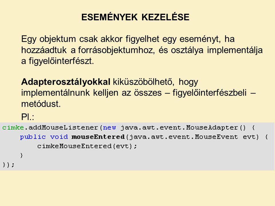 Egy objektum csak akkor figyelhet egy eseményt, ha hozzáadtuk a forrásobjektumhoz, és osztálya implementálja a figyelőinterfészt. Adapterosztályokkal