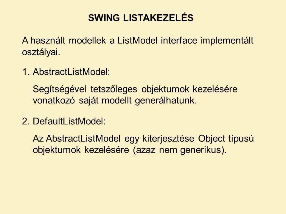 A használt modellek a ListModel interface implementált osztályai. 1.AbstractListModel: Segítségével tetszőleges objektumok kezelésére vonatkozó saját