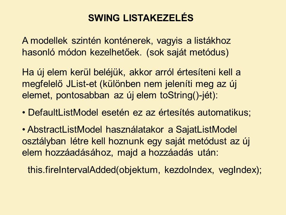 A modellek szintén konténerek, vagyis a listákhoz hasonló módon kezelhetőek. (sok saját metódus) Ha új elem kerül beléjük, akkor arról értesíteni kell