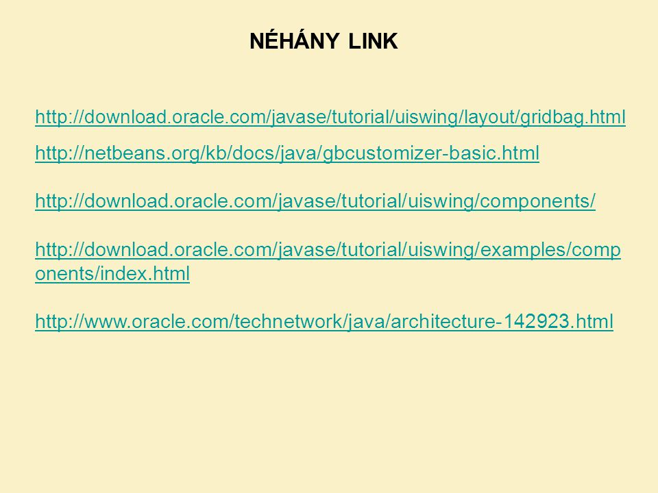 NÉHÁNY LINK http://download.oracle.com/javase/tutorial/uiswing/layout/gridbag.html http://netbeans.org/kb/docs/java/gbcustomizer-basic.html http://dow