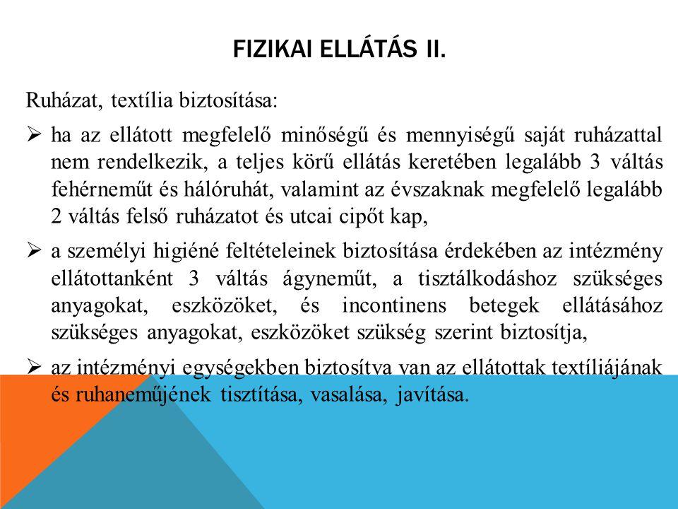FIZIKAI ELLÁTÁS II. Ruházat, textília biztosítása:  ha az ellátott megfelelő minőségű és mennyiségű saját ruházattal nem rendelkezik, a teljes körű e
