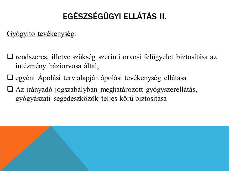 EGÉSZSÉGÜGYI ELLÁTÁS II. Gyógyító tevékenység:  rendszeres, illetve szükség szerinti orvosi felügyelet biztosítása az intézmény háziorvosa által,  e