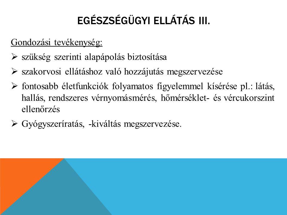 EGÉSZSÉGÜGYI ELLÁTÁS III. Gondozási tevékenység:  szükség szerinti alapápolás biztosítása  szakorvosi ellátáshoz való hozzájutás megszervezése  fon