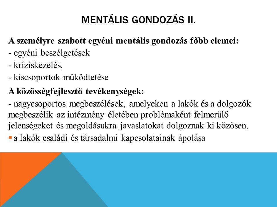 MENTÁLIS GONDOZÁS II. A személyre szabott egyéni mentális gondozás főbb elemei: - egyéni beszélgetések - kríziskezelés, - kiscsoportok működtetése A k