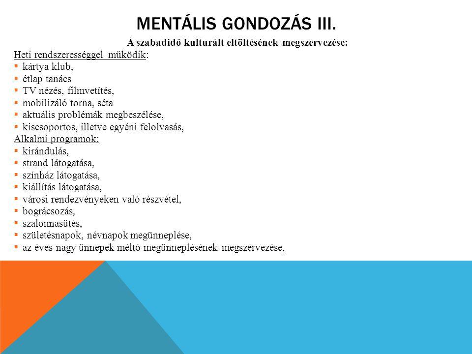 MENTÁLIS GONDOZÁS III. A szabadidő kulturált eltöltésének megszervezése: Heti rendszerességgel működik:  kártya klub,  étlap tanács  TV nézés, film