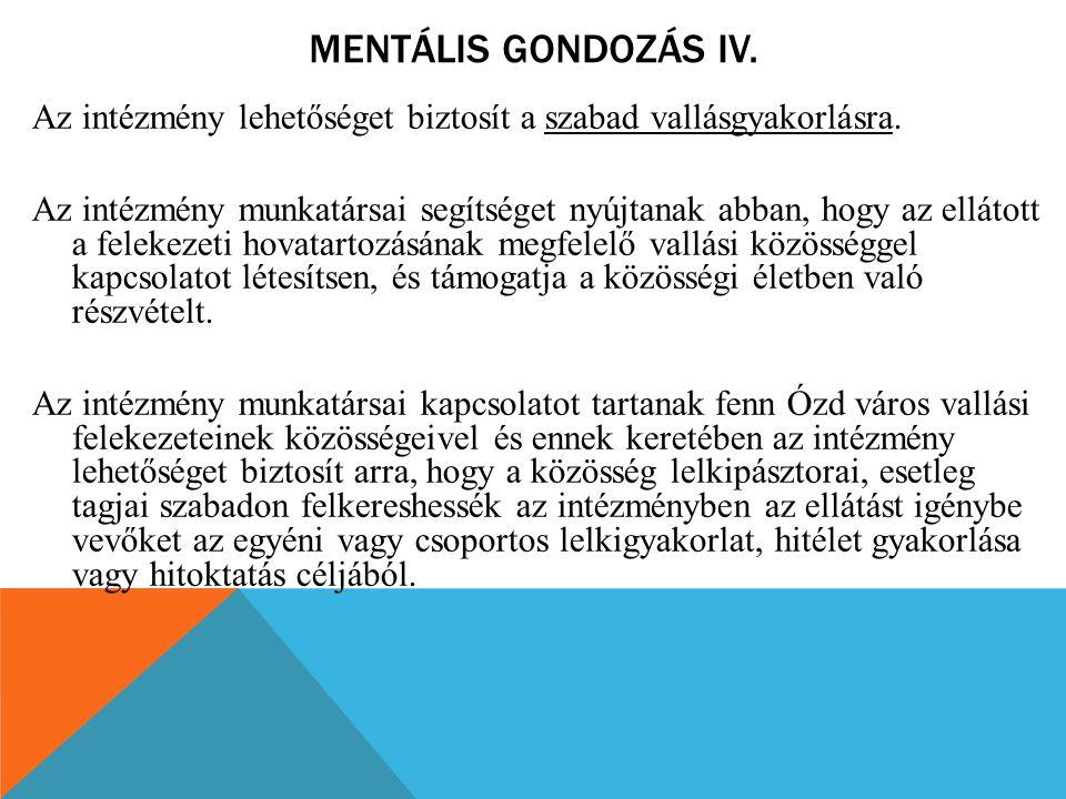 MENTÁLIS GONDOZÁS IV. Az intézmény lehetőséget biztosít a szabad vallásgyakorlásra. Az intézmény munkatársai segítséget nyújtanak abban, hogy az ellát