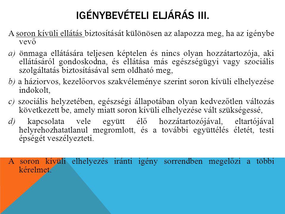 IGÉNYBEVÉTELI ELJÁRÁS III. A soron kívüli ellátás biztosítását különösen az alapozza meg, ha az igénybe vevő a) önmaga ellátására teljesen képtelen és