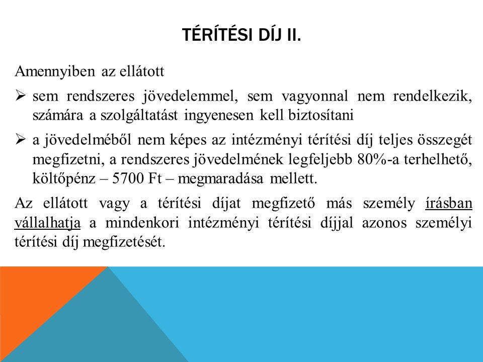 TÉRÍTÉSI DÍJ II. Amennyiben az ellátott  sem rendszeres jövedelemmel, sem vagyonnal nem rendelkezik, számára a szolgáltatást ingyenesen kell biztosít