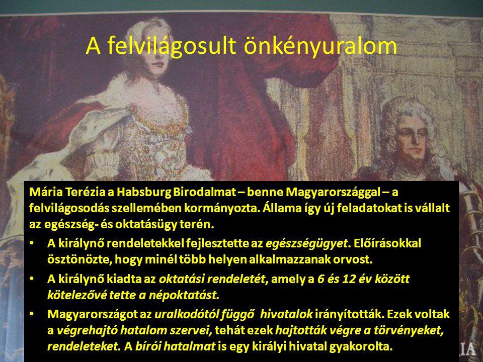 A felvilágosult önkényuralom Mária Terézia a Habsburg Birodalmat – benne Magyarországgal – a felvilágosodás szellemében kormányozta. Állama így új fel