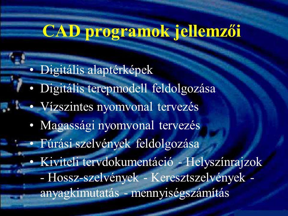 CAD programok jellemzői Digitális alaptérképek Digitális terepmodell feldolgozása Vízszintes nyomvonal tervezés Magassági nyomvonal tervezés Fúrási sz
