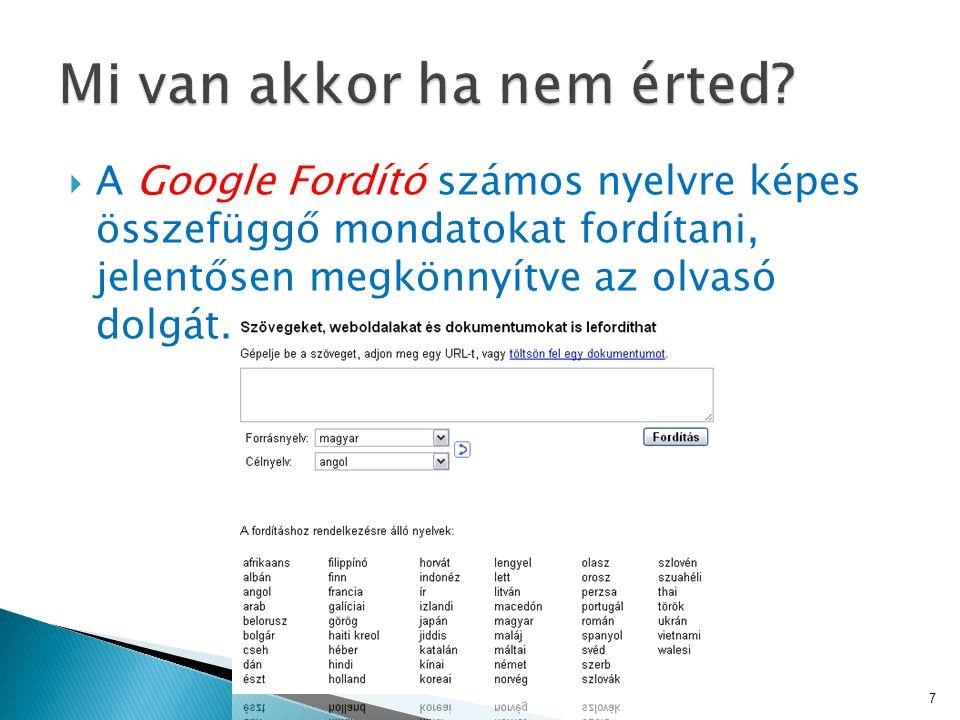  A Google Fordító számos nyelvre képes összefüggő mondatokat fordítani, jelentősen megkönnyítve az olvasó dolgát.