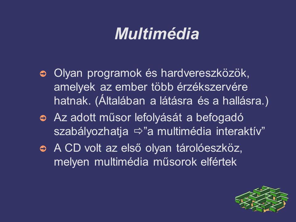 Multimédia ➲ Olyan programok és hardvereszközök, amelyek az ember több érzékszervére hatnak.