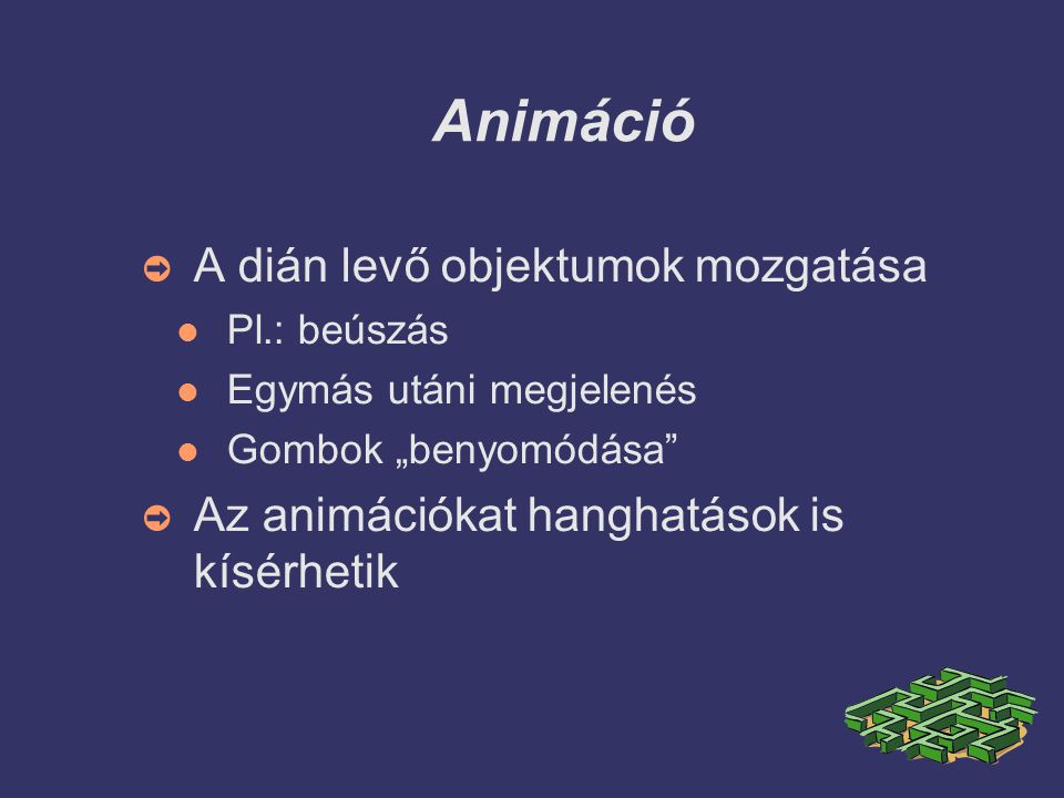 """Animáció ➲ A dián levő objektumok mozgatása Pl.: beúszás Egymás utáni megjelenés Gombok """"benyomódása ➲ Az animációkat hanghatások is kísérhetik"""