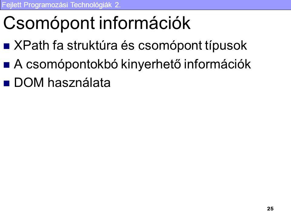 Fejlett Programozási Technológiák 2. 25 Csomópont információk XPath fa struktúra és csomópont típusok A csomópontokbó kinyerhető információk DOM haszn