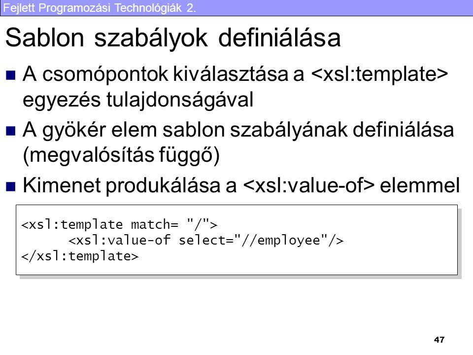 Fejlett Programozási Technológiák 2. 47 Sablon szabályok definiálása A csomópontok kiválasztása a egyezés tulajdonságával A gyökér elem sablon szabály